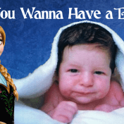 Do You Wanna Have a Baby
