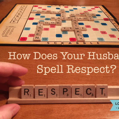 How Does Your Husband Spell RESPECT?