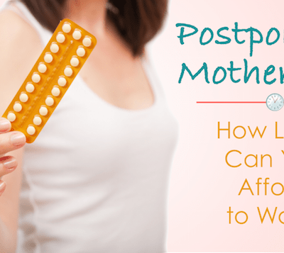 Postponing Motherhood… at What Cost?