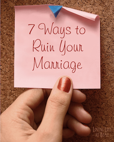 7 Ways to Ruin Your Marriage