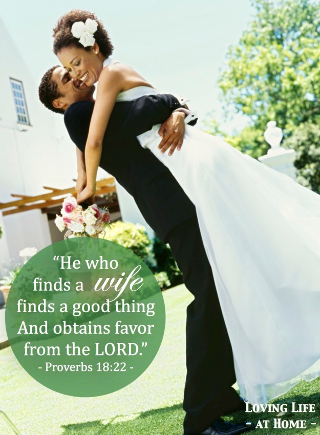 """He who finds a wife finds a good thing and obtains favor from the Lord."""