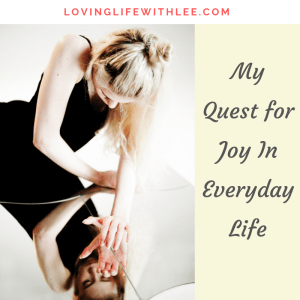 My Quest for Joy In Everyday Life