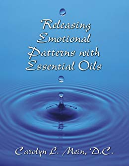 Releasing Emotional Patterns with Essential Oils by Caroly L. Mein