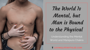 The World Is Mental, but Man is Bound to the Physical