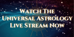 Click to Watch Universal Astrology Live