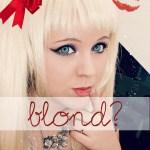 Blond? OMG!
