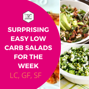 Surprising Easy Low Carb Salads for the Week