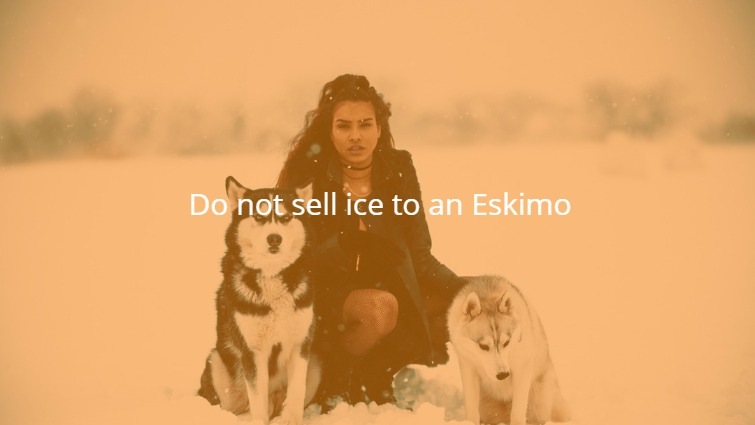 Don't Sell Ice to an Eskimo