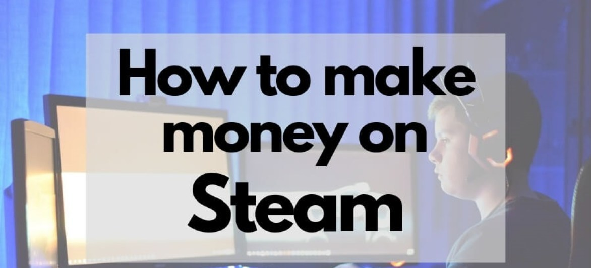 Can You Make Money On Steam: Read To Find Out