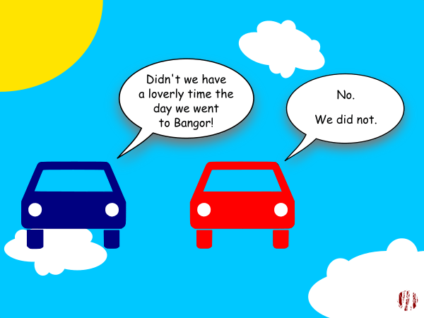 Simply drawn cars apparently floating through clouds in the sky say, 'Didn't we have a loverly time the day we went to Bangor!'. 'No. We did not'.