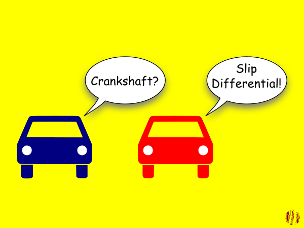 Two simply drawn car shapes on a plain yellow background have the following exchange. 'Crankshaft?', Slip 'Differential!'.