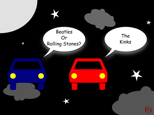 One car asks another whilst floating through the night sky, 'Beatles or Rolling Stones' to which t'other replies correctly, 'The Kinks'.