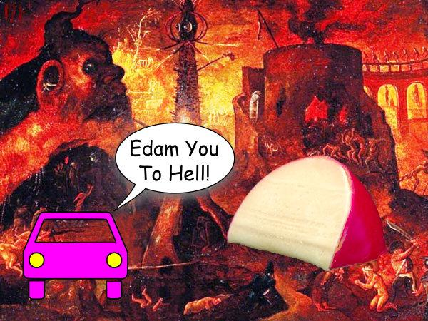"""A cartoon car in Hades parked next to a large piece of cheese says, """"Edam you to hell""""."""