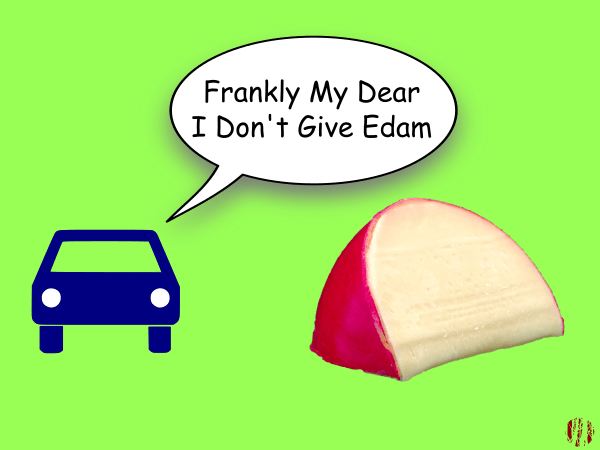 """A cartoon car says to a piece of cheese, """"Frankly my dear I don't give Edam""""."""