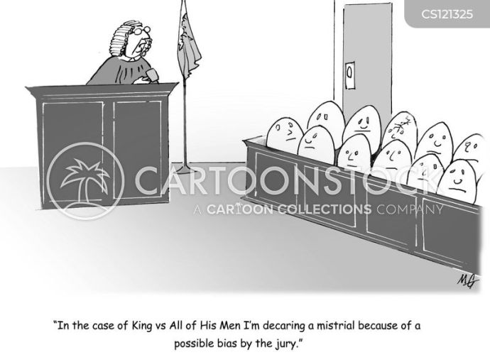 'In the case of the King vs All of His men I'm declaring a mistrial because of a possible bias by the jury.'