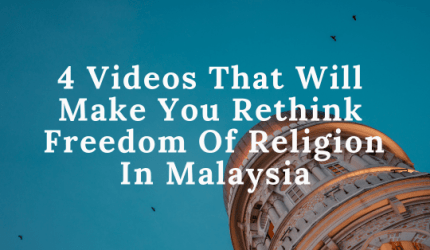 4 Videos That Will Make You Rethink Freedom of Religion in Malaysia