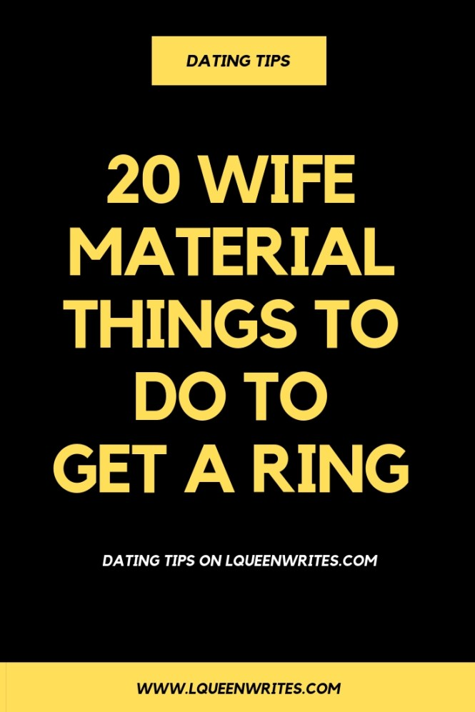 20 WIFE MATERIAL THINGS TO DO TO GET A RING