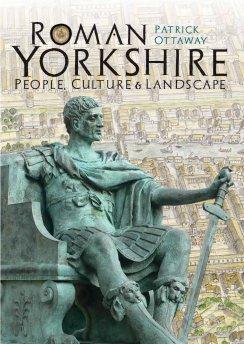 Roman Yorkshire by Dr Patrick Ottaway