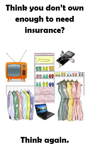 """Flyer that states """"think you don't own enough to need insurance? Think again"""" with images of common household items such as clothing, TV, and computer"""