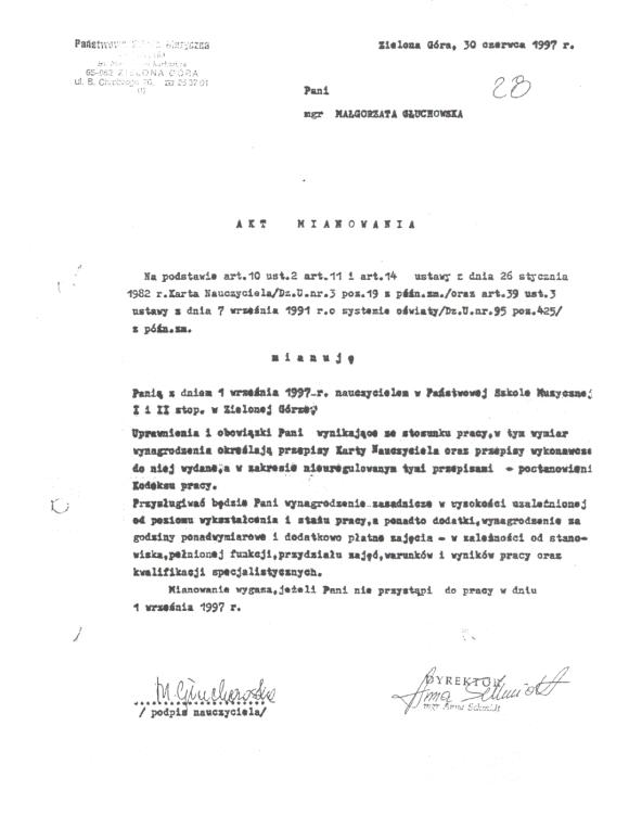 Pismo dyrektor Państwowej Szkoły Muzycznej I i II stopnia w Zielonej Górze, Anny Schmidt, informujące o awansie Małgorzaty Głuchowskiej na stopień nauczyciela mianowanego. W ostatnim zdaniu dyrektor stwierdziła, że mianowanie wygaśnie w razie nieprzystąpienia M. Głuchowskiej do pracy z początkiem nowego roku szkolnego. Jest to klauzula nielegalna, która została tam umieszczona jako element prowokacji. 30 czerwca 1997