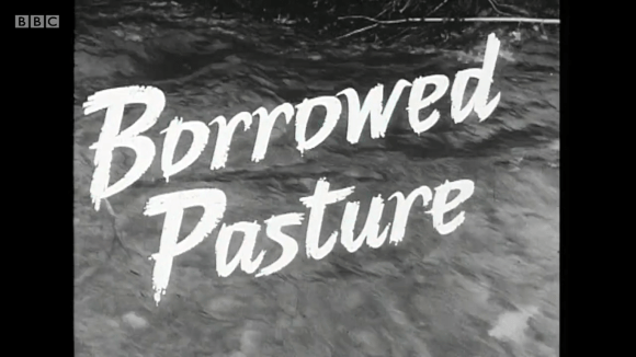 Borrowed Pasture 1960 BBC documentary directed by John Ormond, narrated by Richard Burton