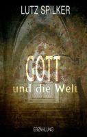 Gott und die Welt von Lutz Spilker