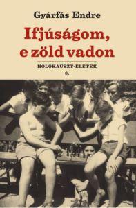 Gyárfás Endre: Ifjúságom, e zöld vadon – könyvbemutató