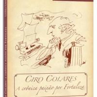 Ciro Colares, A Crônica Paixão por Fortaleza - Lucíola Limaverde