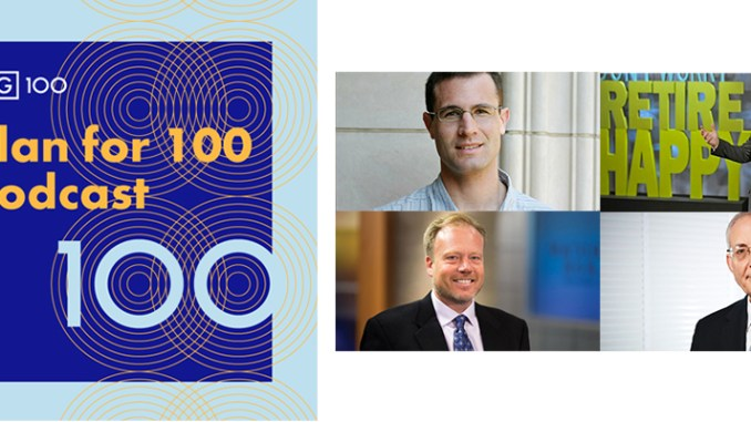 "The first four podcasts in the ""Plan for 100"" series feature conversations with retirement and investment experts (clockwise from upper left): Alan Castell; Tom Hegna; Ed Slott; and Dr. Michael Finke."