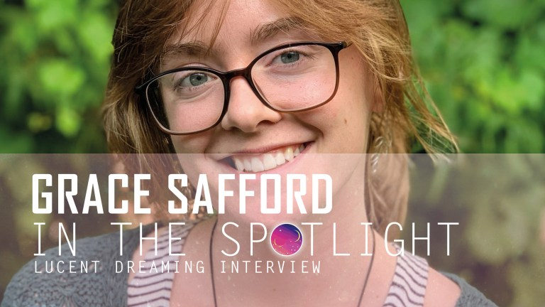 'In the Spotlight' interview with Grace Safford for Lucent Dreaming