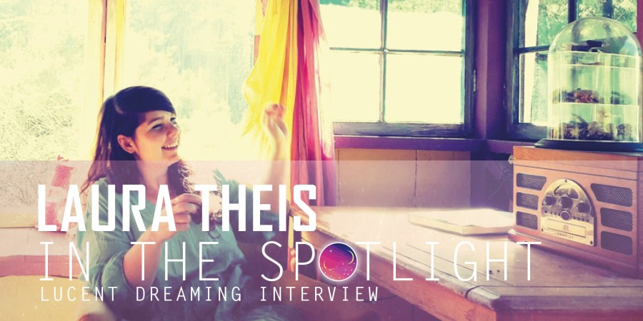 In the Spotlight interview with Laura Theis for Lucent Dreaming