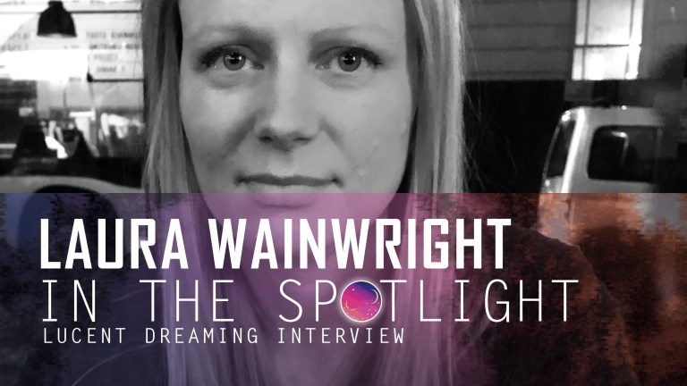 'In the Spotlight' interview with Laura Wainwright for Lucent Dreaming