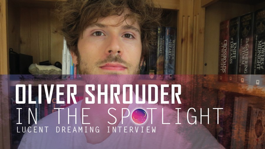 'In the Spotlight' interview with Oliver Shrouder for Lucent Dreaming
