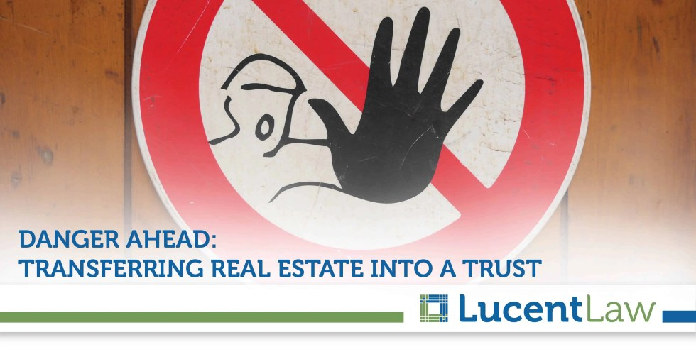 Danger Ahead: Transferring Real Estate Into A Trust