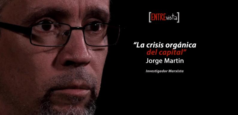 [VÍDEO + PDF] La crisis orgánica del capital – Entrevista a Jorge Martin