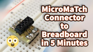 MicroMaTch Connector to Breadboard in 5 Minutes
