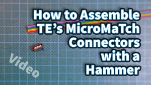 How to Assemble the MicroMaTch Connectors with a Hammer