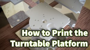 How to Print the Turntable Platform