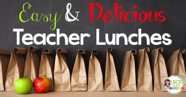 Easy & Delicious Teacher Lunches