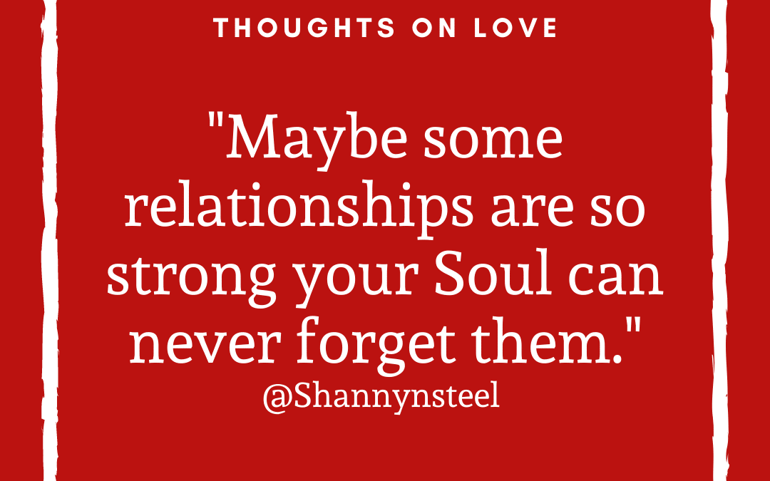 Some relationships are so strong your Soul can never forget them