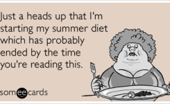 Just A Heads Up That Im Starting My Summer Diet Which Has Probably Ended