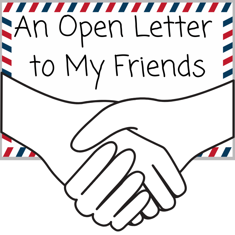 An Open letter to My Friends