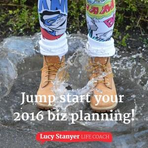Jump start your 2016 biz planning - www.lucystanyerlifecoach.com