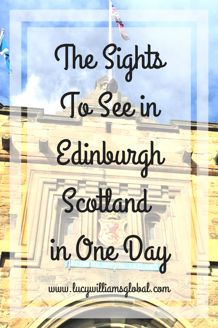 The Sights to See in Edinburgh Scotland in One Day - Lucy Williams Global