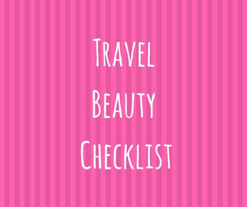 Travel Beauty Checklist