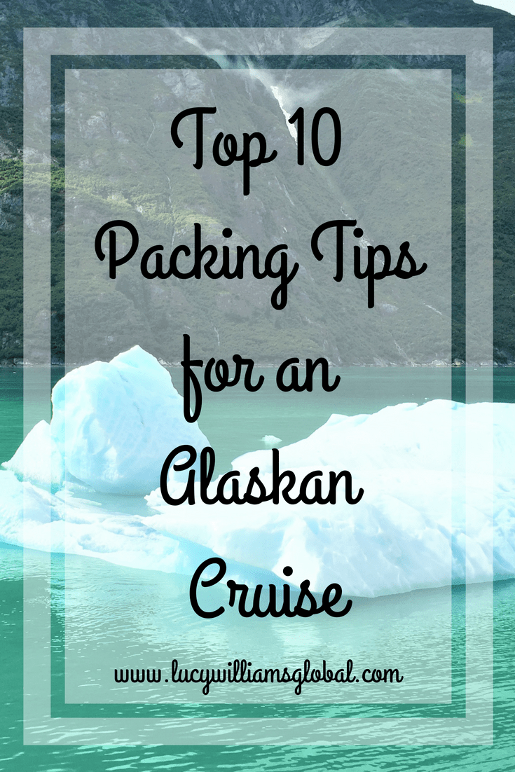 Top 10 Packing Tips for an Alaskan Cruise - Lucy Williams Global
