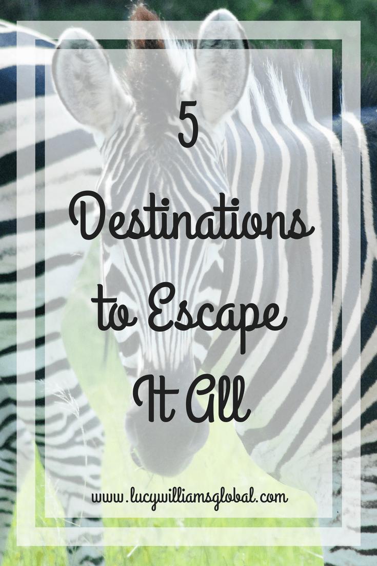 5 Destinations to Escape It All