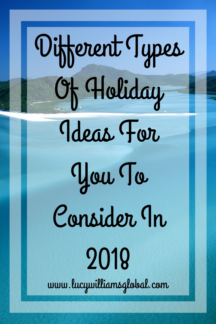 Different Types Of Holiday Ideas For You To Consider In 2018