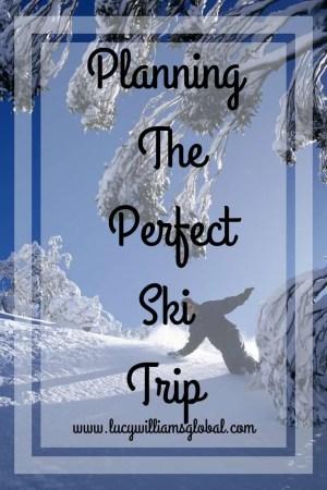 Planning The Perfect Ski Trip