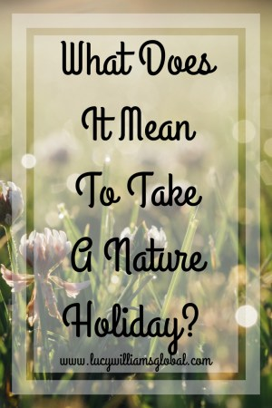 What Does It Mean To Take A Nature Holiday?